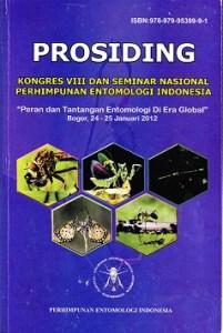 Prosiding Kongres dan Seminar Nasional Perhimpunan Entomologi Indonesia Peran dan Tantangan Entomologi Di Era Global, Bogor 24-25 Januari 2012